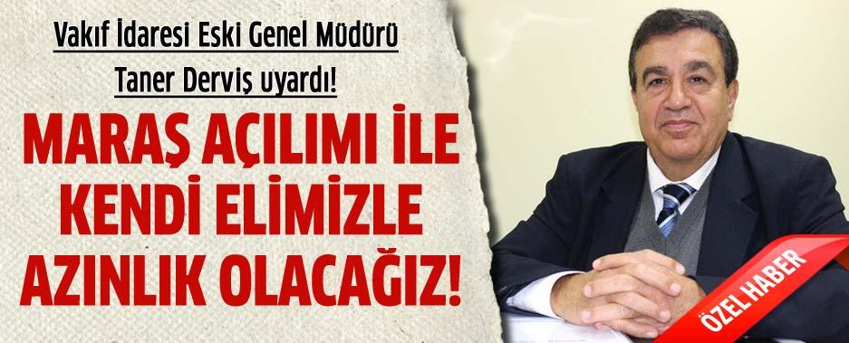 Derviş: 'Maraş bir başlangıç, tüm vakıf malllarımız gidecek, Türk askerinin gidişi de hazırlanacak'